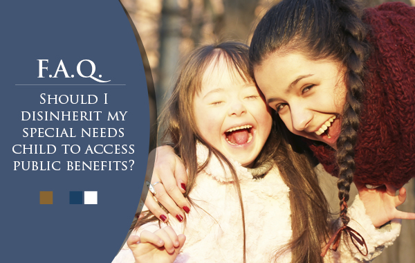 Should I disinherit my special needs child to access public benefits