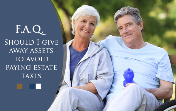 Should I give away assets to avoid paying estate taxes